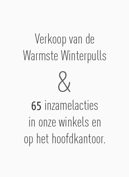 Verkoop van de Warmste Winterpulls en 61 inzamelacties in onze winkels en op het hoofdkantoor.